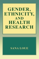 Gender, Ethnicity, and Health Research ebook by Sana Loue