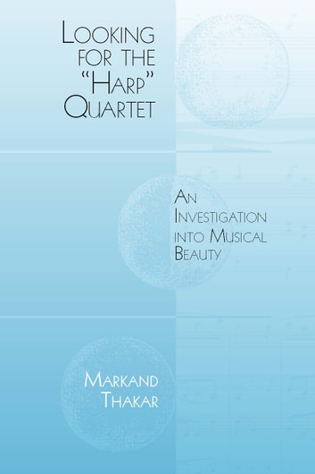 "Looking for the ""Harp"" Quartet - An Investigation into Musical Beauty ebook by Markand Thakar"