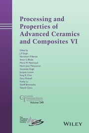 Processing and Properties of Advanced Ceramics and Composites VI - Ceramic Transactions, Volume 249 ebook by J. P. Singh,Narottam P. Bansal,Amar S. Bhalla,Morsi M. Mahmoud,Navin Jose Manjooran,Gurpreet Singh,Jacques Lamon,Sung R. Choi,Gary Pickrell,Kathy Lu,Geoff Brennecka,Takashi Goto