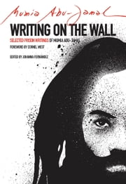 Writing on the Wall - Selected Prison Writings of Mumia Abu-Jamal ebook by Johanna Fernandez,Mumia Abu Jamal