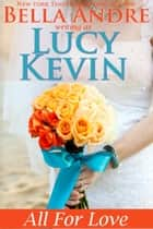 All For Love (A Walker Island Romance, Book 4) ebook by Lucy Kevin,Bella Andre