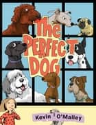 The Perfect Dog ebook by Kevin O'Malley