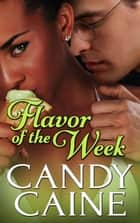Flavor of the Week - An Interracial Romance ebook by Candy Caine