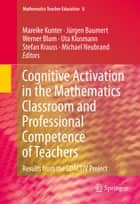 Cognitive Activation in the Mathematics Classroom and Professional Competence of Teachers - Results from the COACTIV Project ebook by Mareike Kunter, Jürgen Baumert, Werner Blum,...