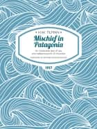 Mischief in Patagonia ebook by H.W. Tilman