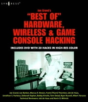 Joe Grand's Best of Hardware, Wireless, and Game Console Hacking ebook by Grand, Joe