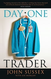 Day One Trader - A Liffe Story ebook by John Sussex,Joe Morgan