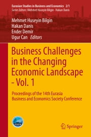 Business Challenges in the Changing Economic Landscape - Vol. 1 - Proceedings of the 14th Eurasia Business and Economics Society Conference ebook by Mehmet Huseyin Bilgin,Hakan Danis,Ender Demir,Ugur Can