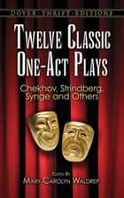 Twelve Classic One-Act Plays ebook by Mary Carolyn Waldrep