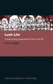 Lush Life: Constructing Organized Crime in the UK ebook by Dick Hobbs
