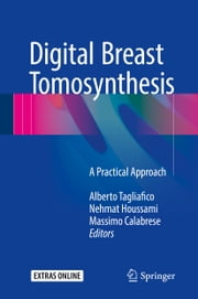 Digital Breast Tomosynthesis - A Practical Approach ebook by Alberto Tagliafico,Nehmat Houssami,Massimo Calabrese