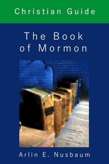 Christian Guide: The Book of Mormon ebook by Arlin E Nusbaum