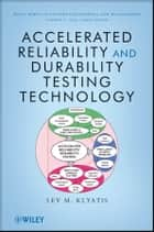 Accelerated Reliability and Durability Testing Technology ebook by Lev M. Klyatis