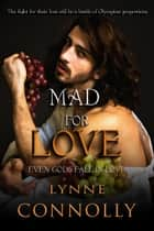 Mad For Love - Even Gods Fall In Love, #2 ebook by Lynne Connolly