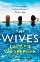 The Wives: A thrilling romance full of secrets, lies and betrayal, discover the new page-turner from the bestselling author ebook by Lauren Weisberger