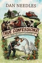 True Confessions from the Ninth Concession ebook by Dan Needles