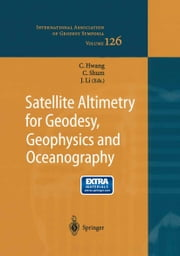 Satellite Altimetry for Geodesy, Geophysics and Oceanography - Proceedings of the International Workshop on Satellite Altimetry, a joint workshop of IAG Section III Special Study Group SSG3.186 and IAG Section II, September 8–13, 2002, Wuhan, China ebook by Cheinway Hwang,C.K. Shum,Jiancheng Li