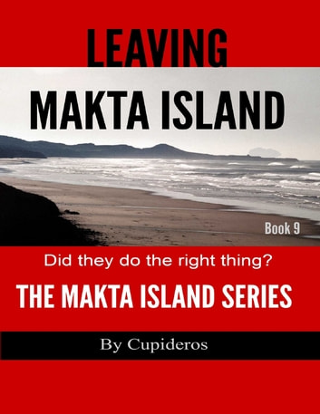 Leaving Makta Island Book 9: The Makta Island Series ebook by Cupideros