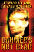 Dahmer's Not Dead ebook by Edward Lee