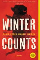 Winter Counts - A Novel ebook by David Heska Wanbli Weiden