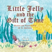 Little Jelly and the Gift of Time ebook by S. R. Polinsky