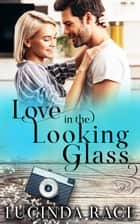 Love in the Looking Glass ebook by Lucinda Race
