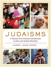 Judaisms - A Twenty-First-Century Introduction to Jews and Jewish Identities ebook by Aaron J. Hahn Tapper