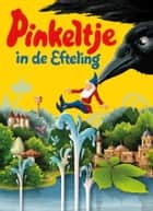 Pinkeltje in de Efteling ebook by Studio Dick Laan