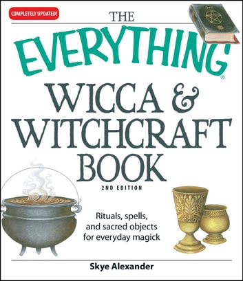 The Everything Wicca and Witchcraft Book - Rituals, spells, and sacred objects for everyday magick ebook by Skye Alexander