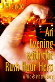 An Evening with the Rush Hour Hero ebook by J.M. Snyder