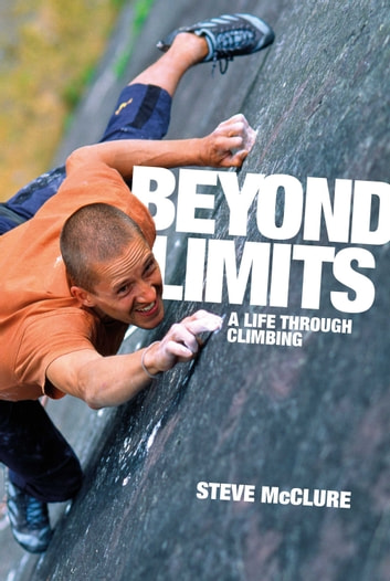 Beyond Limits - A Life Through Climbing ebook by Steve McClure