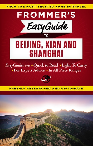 Frommer's EasyGuide to Beijing, Xian and Shanghai ebook by Graham Bond