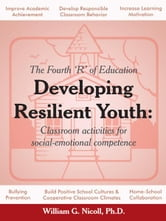 Developing Resilient Youth - Classroom Activities for Social-Emotional Competence ebook by William G. Nicoll, PhD