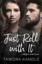 Just Roll With It ebook by Tawdra Kandle