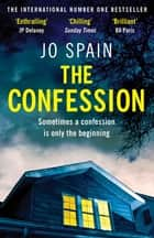 The Confession - An addictive psychological thriller with shocking twists and turns ebook by Jo Spain
