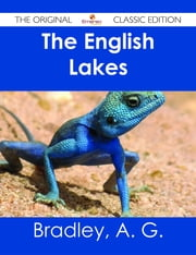 The English Lakes - The Original Classic Edition ebook by A. G. Bradley