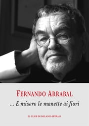 …E misero le manette ai fiori ebook by Fernando Arrabal