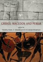 Greece, Macedon and Persia ebook by Timothy Howe,Erin Garvin,Graham Wrightson Editor