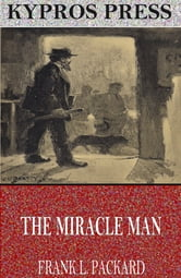 The Miracle Man ebook by Frank L. Packard