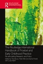 The Routledge International Handbook of Froebel and Early Childhood Practice - Re-articulating Research and Policy eBook by Tina Bruce, Peter Elfer, Sacha Powell,...