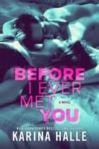 Before I Ever Met You ebook by Karina Halle
