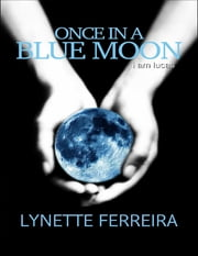 Once In a Blue Moon: I Am Lucas ebook by Lynette Ferreira
