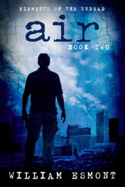 Air: Mortal Choice - Elements of the Undead, #2 ebook by William Esmont