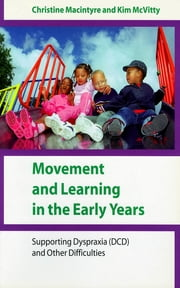 Movement and Learning in the Early Years - Supporting Dyspraxia (DCD) and Other Difficulties ebook by Dr Christine Macintyre,Kim McVitty