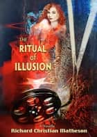 The Ritual of Illusion ebook by Richard Christian Matheson