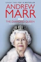 Diamond Queen: Elizabeth II and her People - Elizabeth II and her People ebook by Andrew Marr