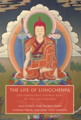The Life of Longchenpa - The Omniscient Dharma King of the Vast Expanse ebook by