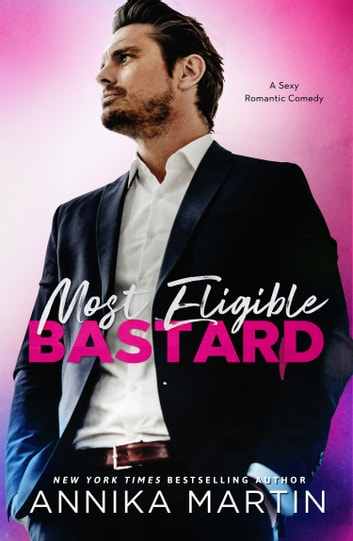 Most Eligible Bastard - a sexy enemies-to-lovers romantic comedy ebook by Annika Martin