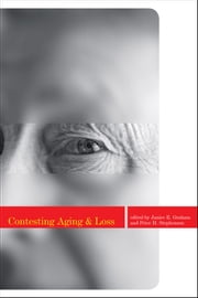 Contesting Aging and Loss ebook by Janice Graham,Peter  Stephenson