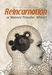 Reincarnation or Memory Transfer - Which? ebook by Abolade Nkosi Tayo